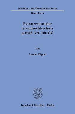 Extraterritorialer Grundrechtsschutz gemäß Art. 16a GG. von Dippel,  Annika