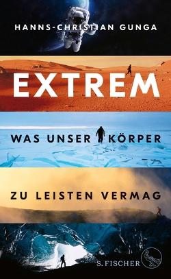 Extrem – Was unser Körper zu leisten vermag von Gunga,  Hanns-Christian