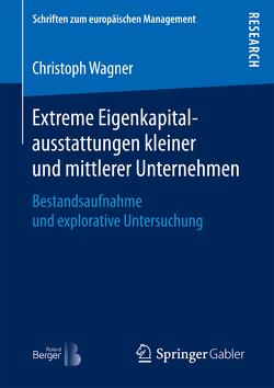 Extreme Eigenkapitalausstattungen kleiner und mittlerer Unternehmen von Wagner,  Christoph