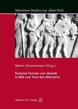 Extreme Formen von Gewalt in Bild und Text des Altertums von Zimmermann,  Martin