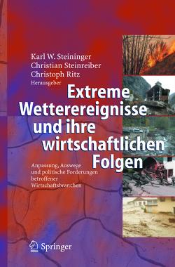 Extreme Wetterereignisse und ihre wirtschaftlichen Folgen von Ritz,  Christoph, Steininger,  Karl Werner, Steinreiber,  Christian