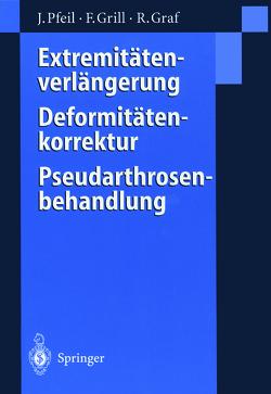 Extremitätenverlängerung, Deformitätenkorrektur, Pseudarthrosenbehandlung von Graf,  Reinhard, Grill,  Franz, Pfeil,  Joachim
