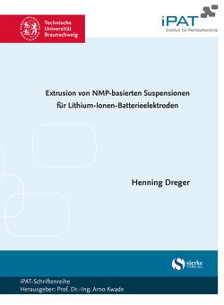 Extrusion von NMP-basierten Suspensionen für Lithium-Ionen-Batterieelektroden von Dreger,  Henning