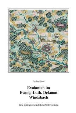 Exulanten im Evangelisch-Lutherischen Dekanat Windsbach im 17. Jahrhundert von Krauss,  Eberhard, Kutzer,  Jörg