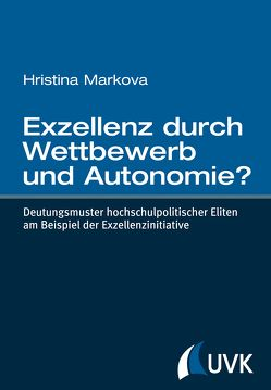 Exzellenz durch Wettbewerb und Autonomie? von Markova,  Hristina