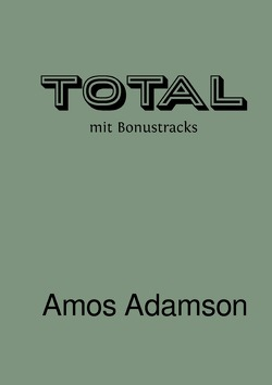 Exzesse des Bewußtseins / TOTAL von Adamson,  Amos