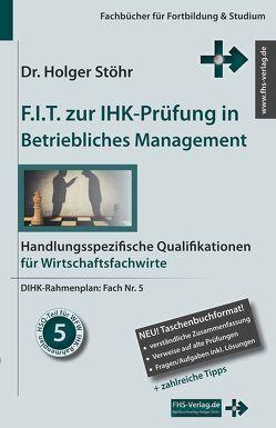 F.I.T. zur IHK-Prüfung in Betriebliches Management von Stöhr,  Holger
