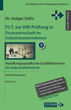 F.I.T. zur IHK-Prüfung in Finanzwirtschaft im Industrieunternehmen von Stöhr,  Holger