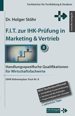 F.I.T. zur IHK-Prüfung in Marketing & Vertrieb von Stöhr,  Holger