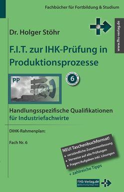 F.I.T. zur IHK-Prüfung in Produktionsprozesse von Stöhr,  Holger