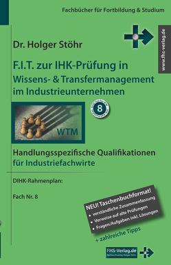 F.I.T. zur IHK-Prüfung in Wissens- & Transfermanagement im Industrieunternehmen von Stöhr,  Holger