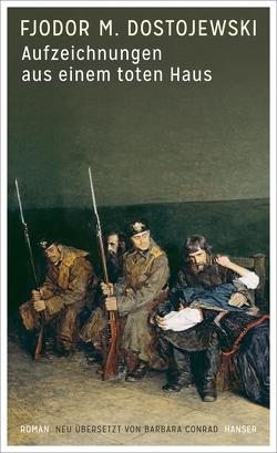 F. M. Dostojewski: Aufzeichnungen aus einem toten Haus von Conrad,  Barbara, Dostojeweski,  Fjodor M.