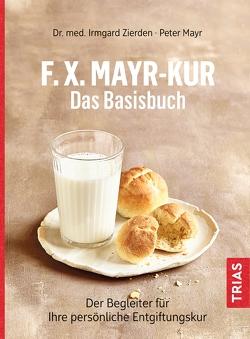 F.X.Mayr-Kur – Das Basisbuch von Mayr,  Peter, Zierden,  Irmgard