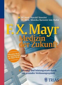 F.X. Mayr – Medizin der Zukunft von Stossier,  Harald, von Hahn,  Monika