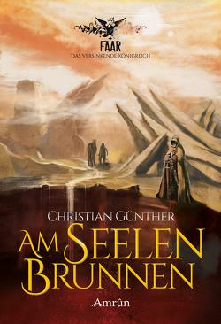 FAAR – Das versinkende Königreich: Am Seelenbrunnen (Band 3) von Günther,  Christian