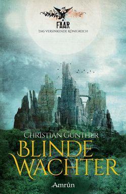 FAAR – Das versinkende Königreich: Blinde Wächter (Band 2) von Günther,  Christian