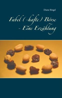 Fabel (-hafte) Börse – Eine Erzählung von Bingel,  Diane