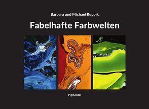 Fabelhafte Farbwelten von Ruppik,  Barbara, Ruppik,  Michael