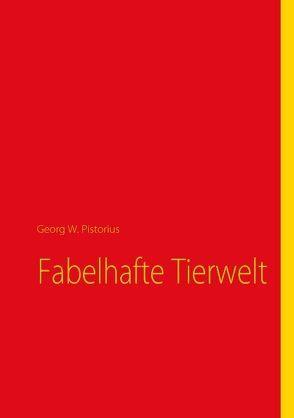Fabelhafte Tierwelt von Pistorius,  Georg W
