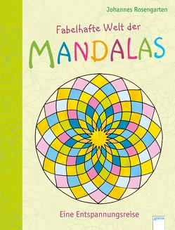 Fabelhafte Welt der Mandalas. Eine Entspannungsreise von Rosengarten,  Johannes