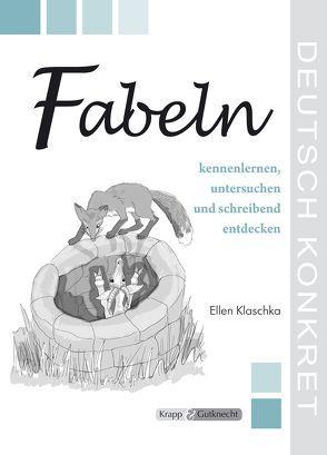Fabeln kennenlernen, untersuchen und schreibend entdecken von Klaschka,  Ellen