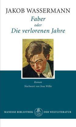 Faber oder Die verlorenen Jahre von Wassermann,  Jakob, Wilke,  Insa