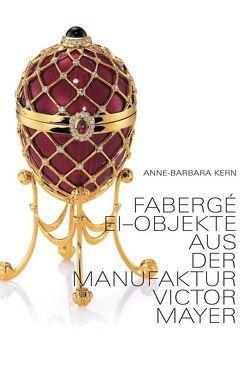 Fabergé Ei-Objekte von Kern,  Anne-Barbara