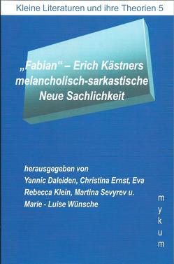 """""""Fabian""""- Erich Kästners melacholisch-sarkastische Neue Sachlichkeit von Daleiden,  Yannic, Dr. Wünsche,  Marie-Luise, Ernst,  Christina, Klein,  Rebecca, Sevyrev,  Martina"""