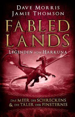 Fabled Lands – Die Legenden von Harkuna: Die Meere des Schreckens & Die Täler der Finsternis von Morris,  Dave, Thomson,  Jamie
