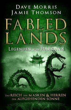 Fabled Lands – Legenden von Harkuna: Das Reich der Masken & Herren der aufgehenden Sonne von Morris,  Dave, Thomson,  Jamie