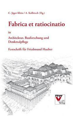 Fabrica et ratiocinatio in Architektur, Bauforschung und Denkmalpflege von Jäger-Klein,  Caroline, Kolbitsch,  Andreas