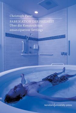 Fabrikation der Freiheit von Paret,  Christoph