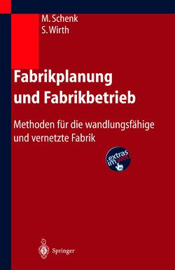 Fabrikplanung und Fabrikbetrieb von Müller,  Egon, Schenk,  Michael, Wirth,  Siegfried