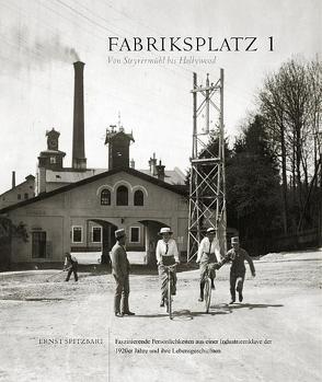 Fabriksplatz 1 – Von Steyrermühl bis Hollywood von Freund,  René, Haager,  Michaela, Spitzbart,  Ernst