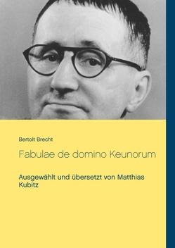 Fabulae de domino Keunorum von Brecht,  Bertolt, Kubitz,  Matthias