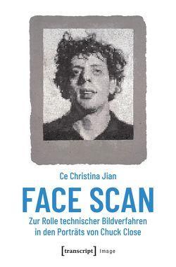 Face Scan – Zur Rolle technischer Bildverfahren in den Porträts von Chuck Close von Jian,  Ce Christina