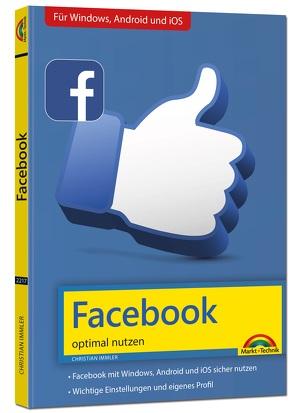 Facebook – optimal nutzen – Alle wichtigen Funktionen erklärt – Tipps & Tricks von Immler,  Christian