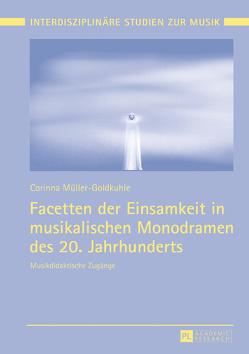 Facetten der Einsamkeit in musikalischen Monodramen des 20. Jahrhunderts von Müller-Goldkuhle,  Corinna