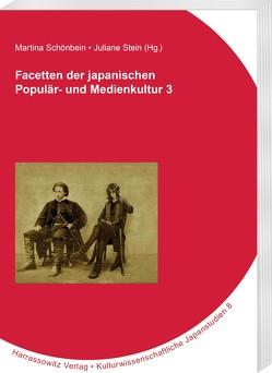 Facetten der japanischen Populär- und Medienkultur 3 von Schönbein,  Martina, Stein,  Juliane