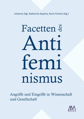 Facetten des Antifeminismus von Fischer,  Karin, Kapitza,  Katharina, Sigl,  Johanna