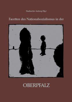 Facetten des Nationalsozialismus in der Oberpfalz von Dörner,  Dieter, Härteis,  Ludwig, Laschinger,  Johannes, Piegsa,  Bernhard, Schott,  Sebastian, Zweck,  Erich