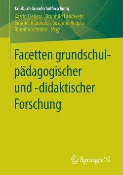 Facetten grundschulpädagogischer und -didaktischer Forschung von Landwehr,  Brunhild, Liebers,  Katrin, Reinhold,  Simone, Riegler,  Susanne, Schmidt,  Romina