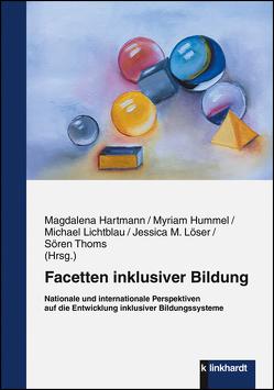 Facetten inklusiver Bildung von Hartmann,  Magdalena, Hummel,  Myriam, Lichtblau,  Michael, Löser,  Jessica M., Thoms,  Sören