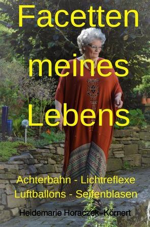 Facetten meines Lebens von Horaczek-Körnert,  Heidemarie