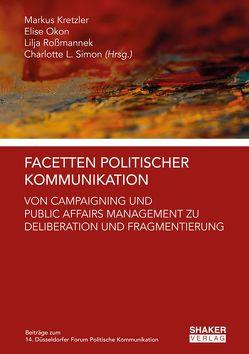 Facetten Politischer Kommunikation von Kretzler,  Markus, Okon,  Elise, Roßmannek,  Lilja, Simon,  Charlotte Luise