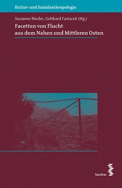 Facetten von Flucht aus dem Nahen und Mittleren Osten von Binder,  Susanne, Fartacek,  Gebhard, Fartacek,  Gebhardt