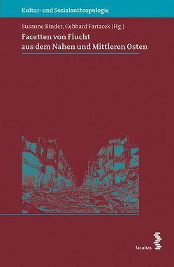 Facetten von Flucht aus dem Nahen und Mittleren Osten von Binder,  Susanne, Fartacek,  Gebhard