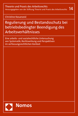 Facetten von Regulierung und Bestandsschutz am Beispiel der betriebsbedingten Beendigung des Arbeitsverhältnisses von Kosanovic,  Christine