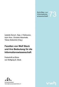 Facetten von Wolf Stock und ihre Bedeutung für die Informationswissenschaft von Dorsch,  Isabelle, Fietkiewicz,  Kaja J., Ilhan,  Aylin, Meschede,  Christine, Siebenlist,  Tobias