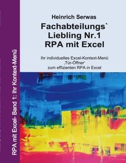 Fachabteilungs`Liebling Nr.1 – RPA mit Excel von Serwas,  Heinrich